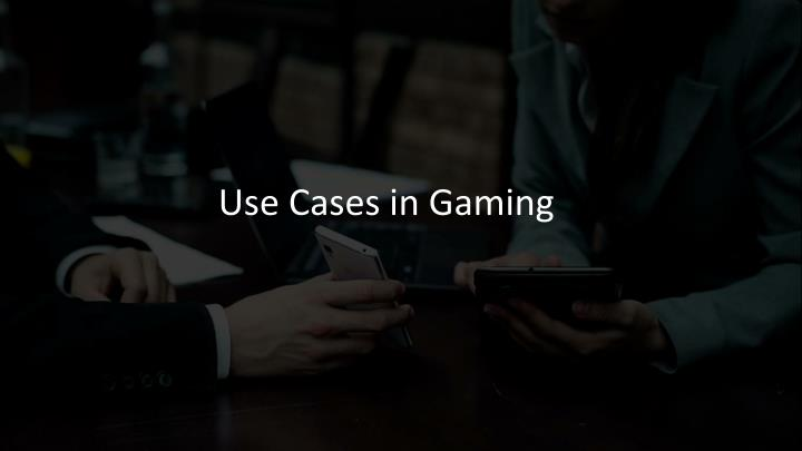 Use Cases in Gaming