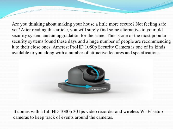 Are you thinking about making your house a little more secure? Not feeling safe yet? After reading this article, you will surely find some alternative to your old security system and an upgradation for the same. This is one of the most popular security systems found these days and a huge number of people are recommending it to their close ones. Amcrest ProHD 1080p Security Camera is one of its kinds available to you along with a number of attractive features and specifications.