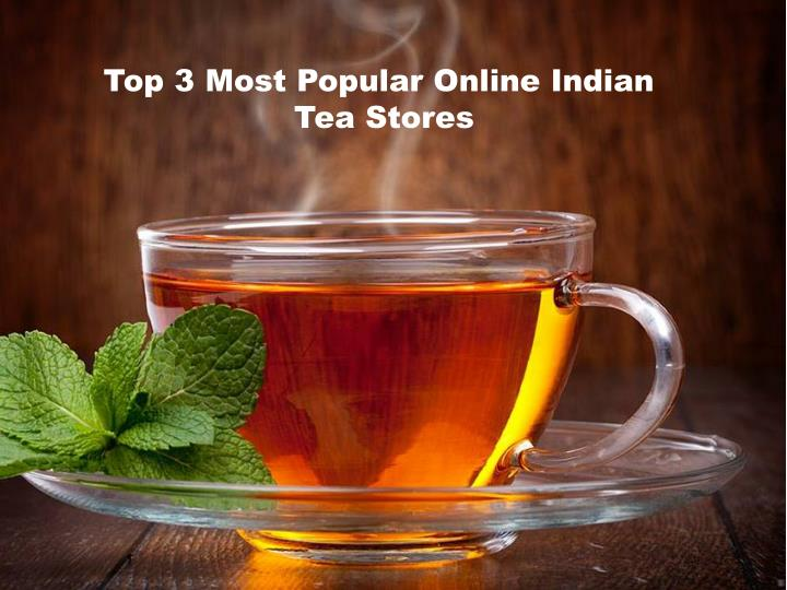 Ppt top 3 most popular online indian tea stores for Most popular online stores