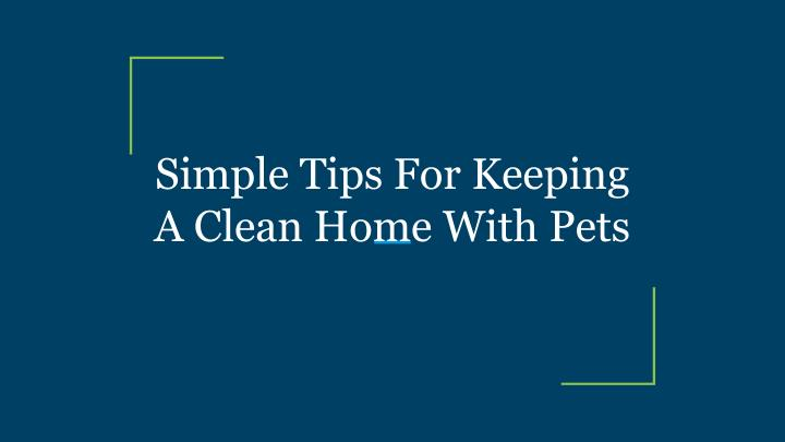 Ppt Simple Tips For Keeping A Clean Home With Pets Powerpoint Presentation Id 7509089