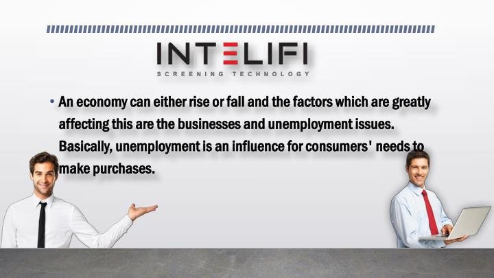 An economy can either rise or fall and the factors which are greatly affecting this are the businesses and unemployment issues. Basically, unemployment is an influence for consumers' needs to make purchases.