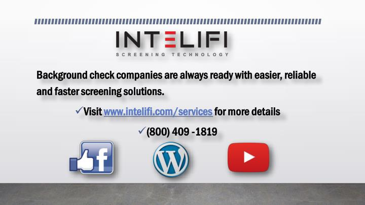 Background check companies are always ready with easier, reliable and faster screening solutions.