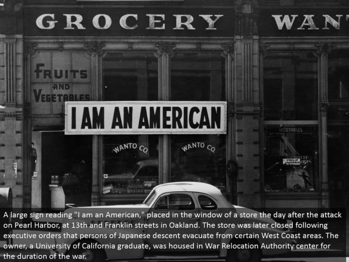 "A substantial sign understanding ""I am an American,"" put in the window of a store the day after the assault on Pearl Harbor, at thirteenth and Franklin boulevards in Oakland. The store was later shut after official requests that people of Japanese plummet clear from certain West Coast zones. The proprietor, a University of California graduate, was housed in War Relocation Authority community for the term of the war."