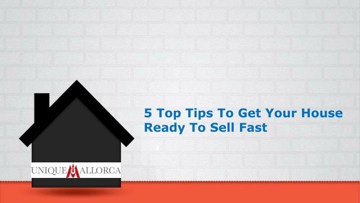 Ppt 5 Top Tips To Get Your House Ready To Sell Fast