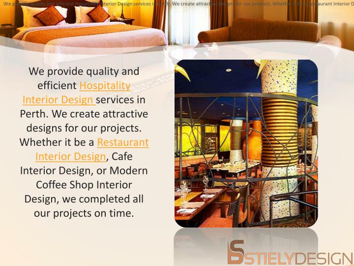 We provide quality and efficient Hospitality Interior Design services in Perth. We create attractive designs for our projects. Whether it be a Restaurant Interior Design, Cafe Interior Design, or Modern Coffee Shop Interior Design, we completed all our