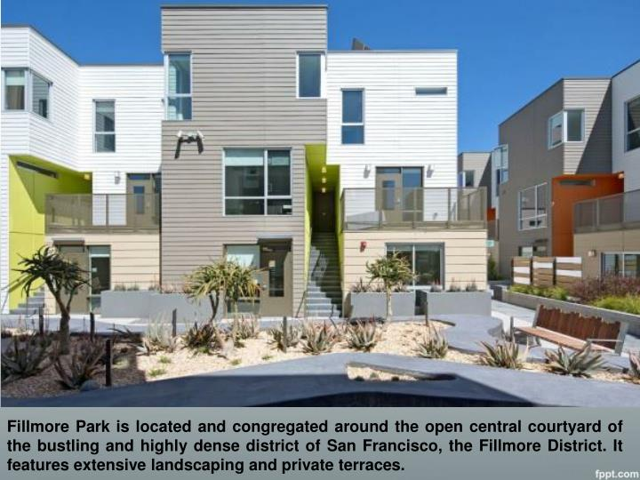 Fillmore Park is located and congregated around the open central courtyard of the bustling and highly dense district of San Francisco, the Fillmore District. It features extensive landscaping and private terraces.
