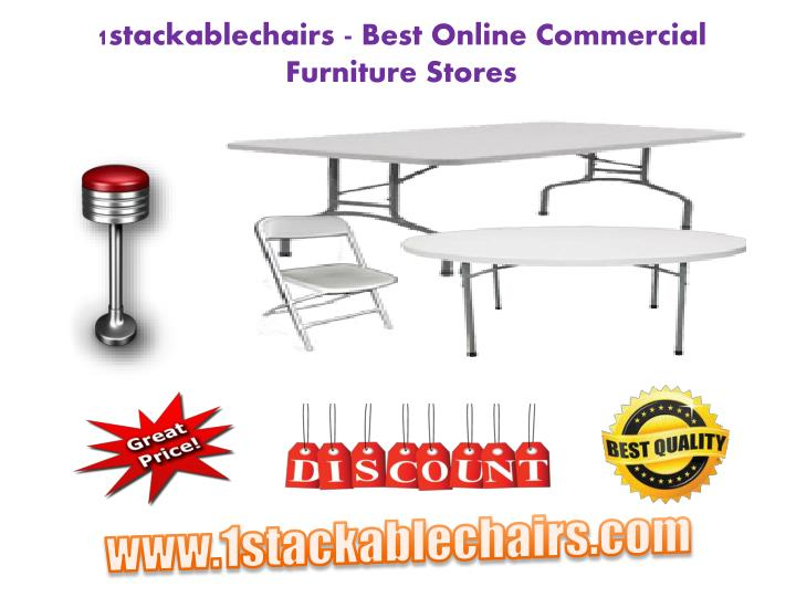 Ppt 1stackablechairs Best Online Commercial Furniture Stores Powerpoint Presentation Id