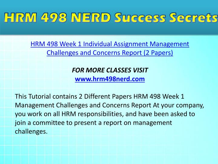 hrm 498 management challenges and concerns Week 1 individual assignment management challenges and concerns report at your company, you work on all hrm responsibilities, and have been asked to join a committee to present a report on .
