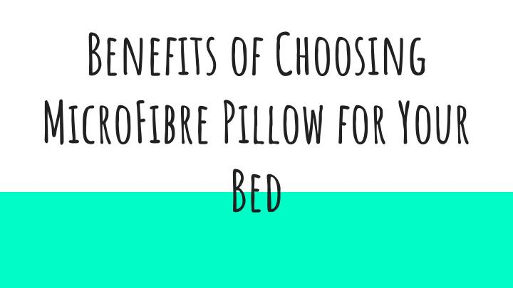 Benefits of choosing microfibre pillow for your