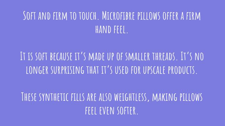 Soft and firm to touch. Microfibre pillows offer a firm