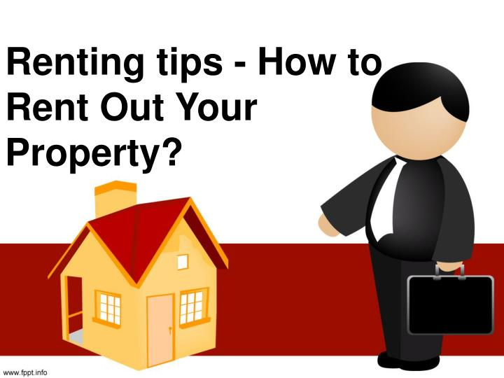 Ppt renting tips how to rent out your property for How to rent out a property