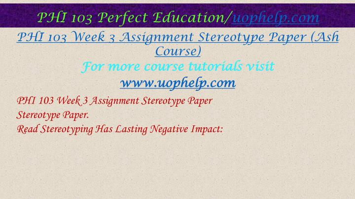 stereotype paper phi 103 Stereotype paper leona wolford phi 103: informal logic erik hudak december 17, 2012 a stereotype is a generalization that people make about the characteristics of another person or group of people.
