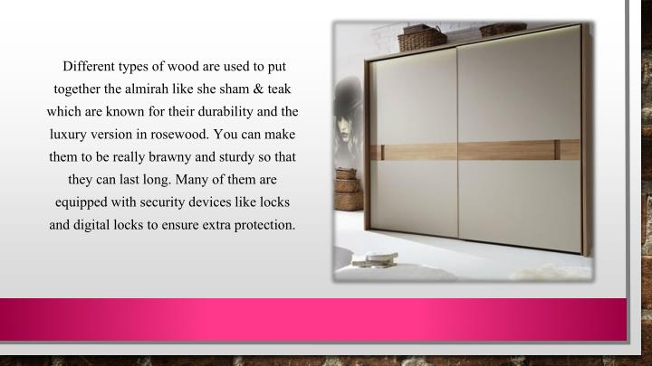 Different types of wood are used to put together the