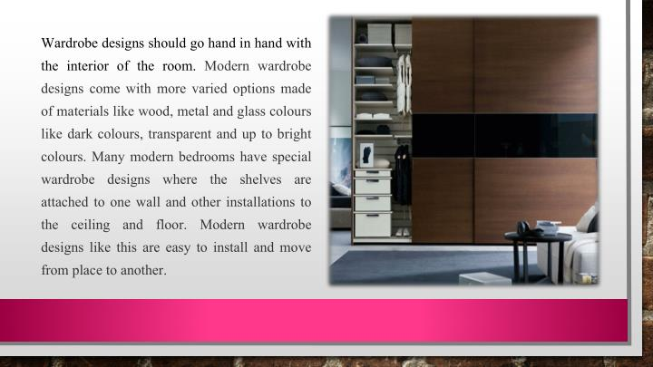 Wardrobe designs should go hand in hand with the interior of the room.