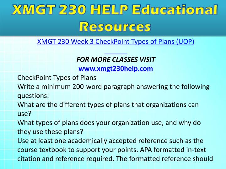 xmgt 230 check point types of plans If you have a clear idea of where you are and where you want to go, business-wise, you can develop a realistic, achievable plan to get there the management planning process helps your company through the steps of defining a desired outcome and developing a strategy to achieve it.