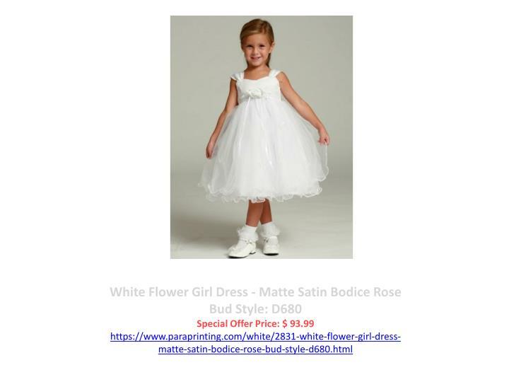White Flower Girl Dress - Matte Satin Bodice Rose Bud Style: D680