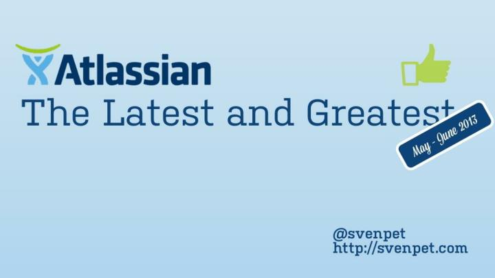 atlassian the latest and greatest may june 2013