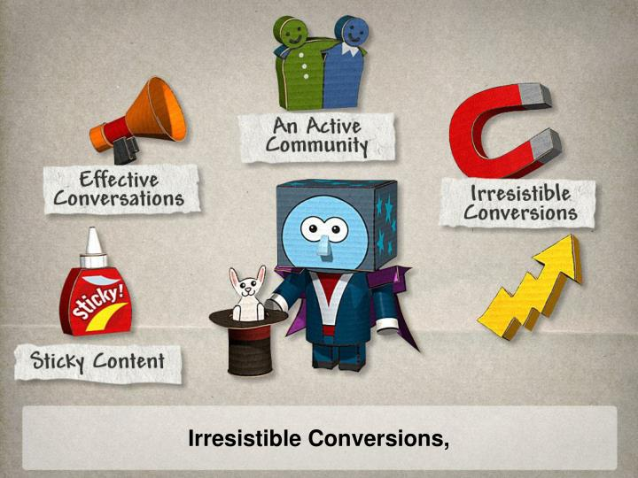 Irresistible Conversions,