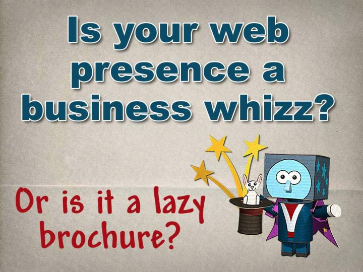 Is your web presence a business whizz