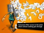 consumers filter access to the point where almost