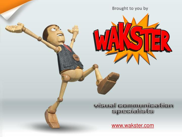 Brought to you by WAKSTER