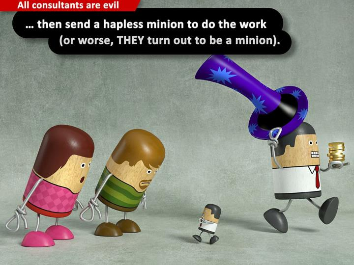 … then send a hapless minion to do the work (or worse, THEY turn out to be a minion).