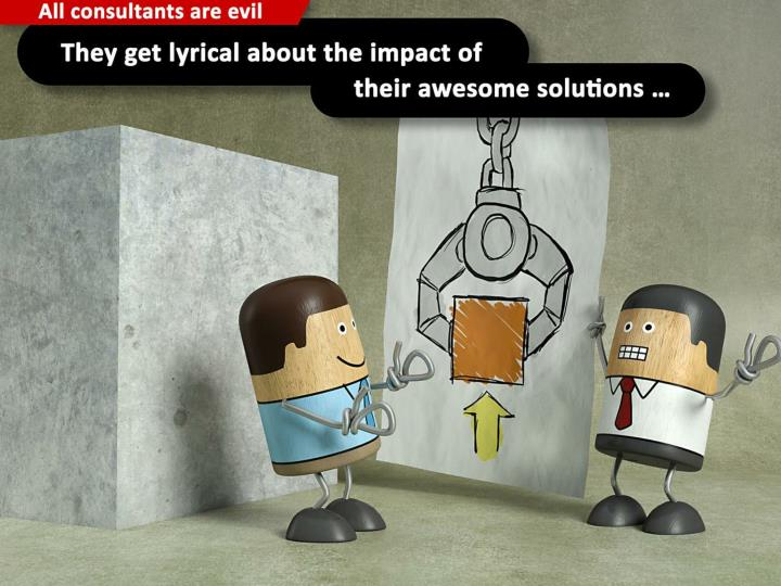 They get lyrical about the impact of their awesome solutions ...