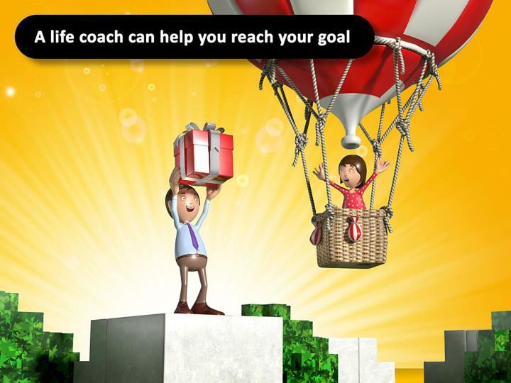A life coach can help you reach your goal.