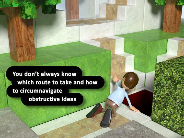 You don't always know which route to take and how to circumnavigate obstructive ideas.