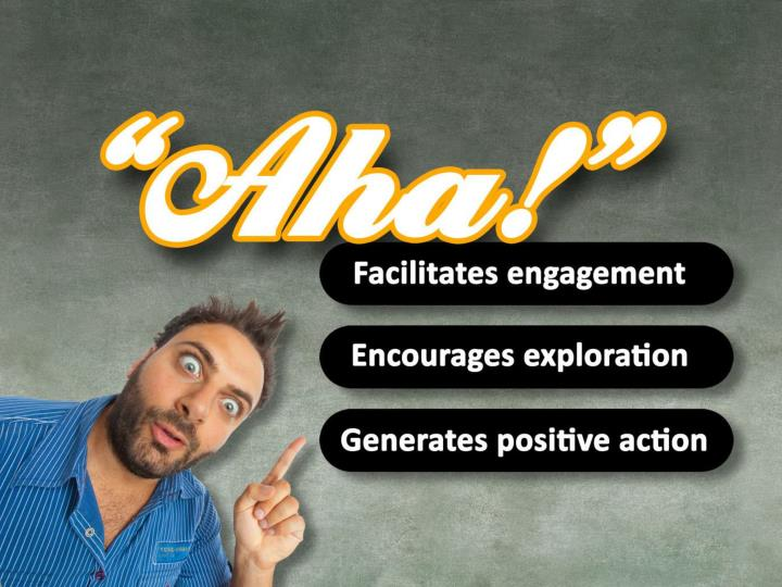 """Aha"" facilitates engagement, encourages exploration and generates positive action."