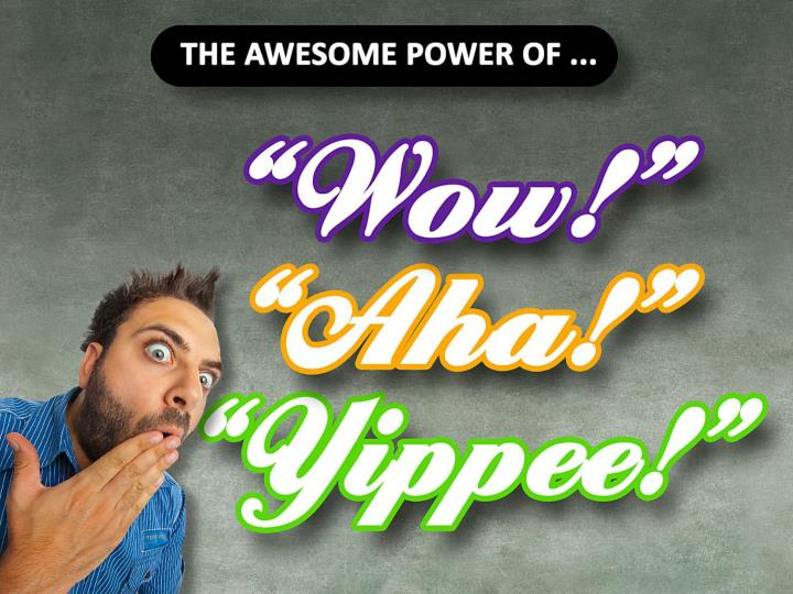 The awesome power of wow aha and yippee