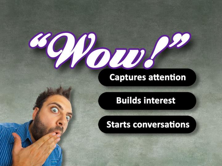 """Wow"" captures attention, builds interest and starts conversations."