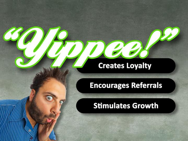 """Yippee"" creates loyalty, encourages referrals and stimulates growth."