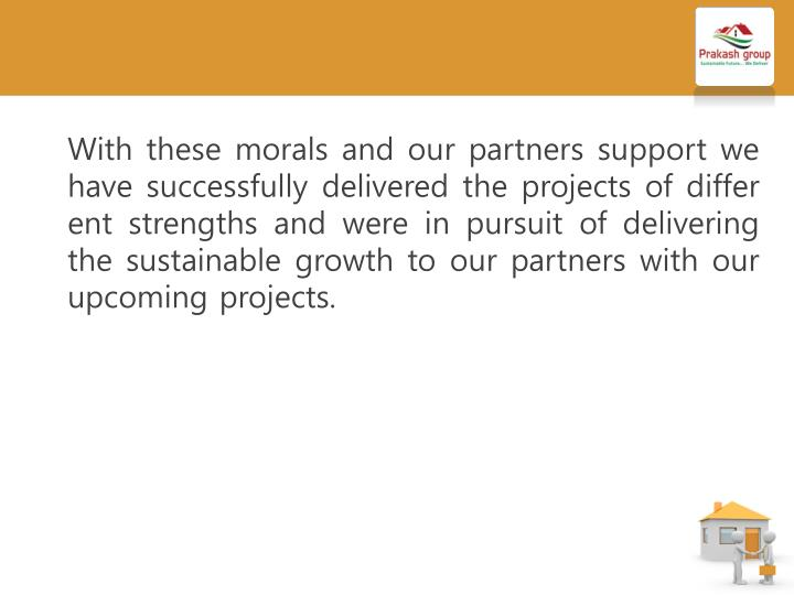 With these morals and our partners support we have successfully delivered the projects of different strengths and were in pursuit of delivering