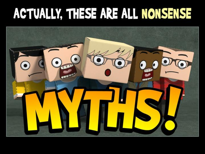 Actually, these are all nonsense MYTHS!