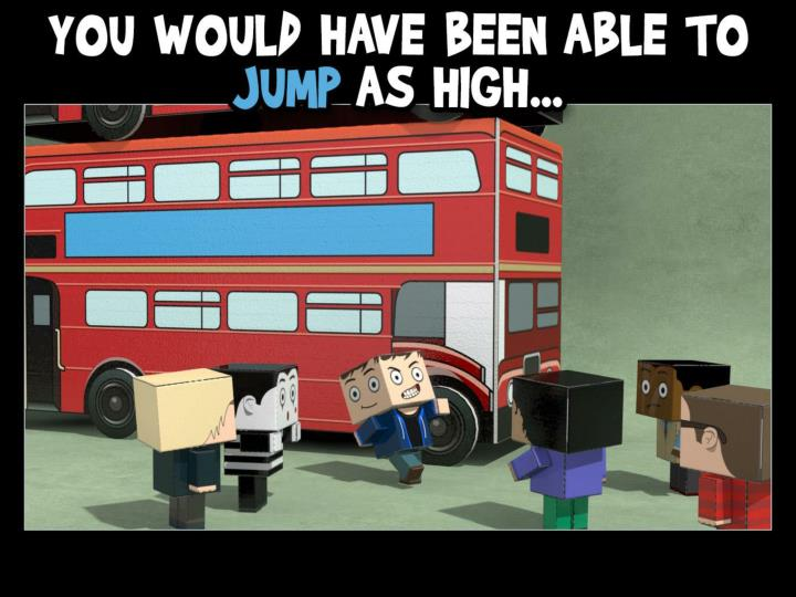 You would have been able to jump as high
