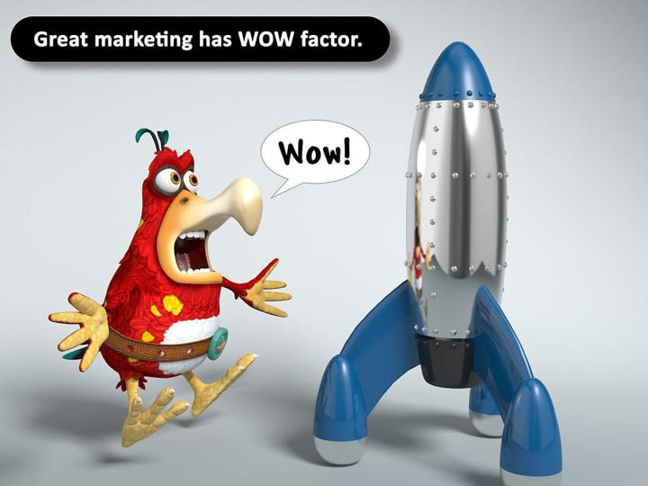 Great marketing has WOW factor.