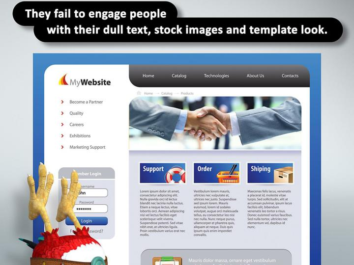They fail to engage people with their dull text, stock images and template look.