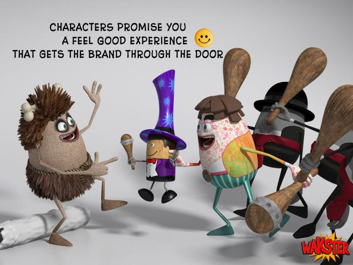 Characters promise you a Feel Good experience that gets the brand through the door.