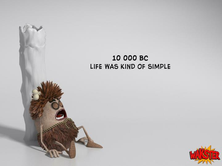 It s 10 000 bc life was kind of simple