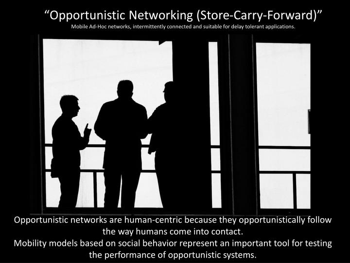 """Opportunistic Networking (Store-Carry-Forward)"""