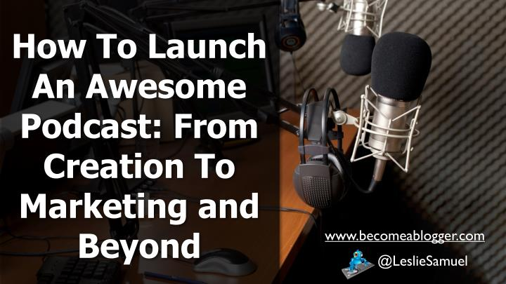 how to launch an awesome podcast from creation