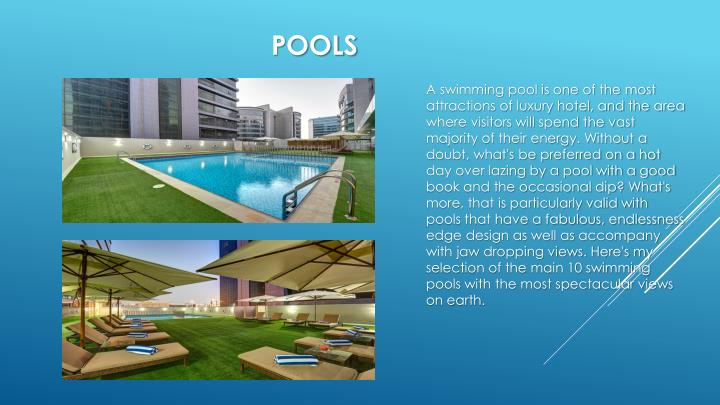 A swimming pool is one of the most attractions of luxury hotel, and the area where visitors will spend the vast majority of their energy. Without a doubt, what's be preferred on a hot day over lazing by a pool with a good book and the occasional dip? What's more, that is particularly valid with pools that have a fabulous, endlessness edge design as well as accompany with jaw dropping views. Here's my selection of the main 10 swimming pools with the most spectacular views on earth.