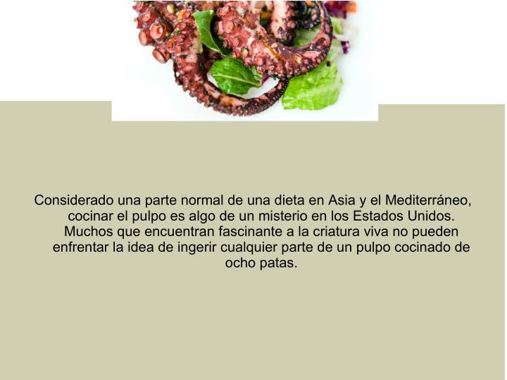 Considerado una parte normal de una dieta en Asia y el Mediterráneo,