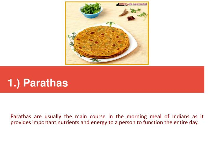 Parathas are usually the main course in the morning meal of Indians as it provides important nutrients and energy to a person to function the entire day.