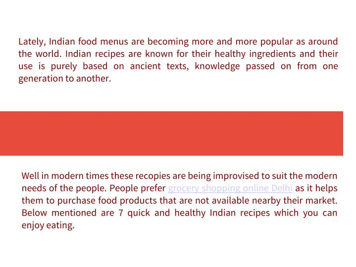 Lately, Indian food menus are becoming more and more popular as around the world. Indian recipes are known for their healthy ingredients and their use is purely based on ancient texts, knowledge passed on from one generation to another.