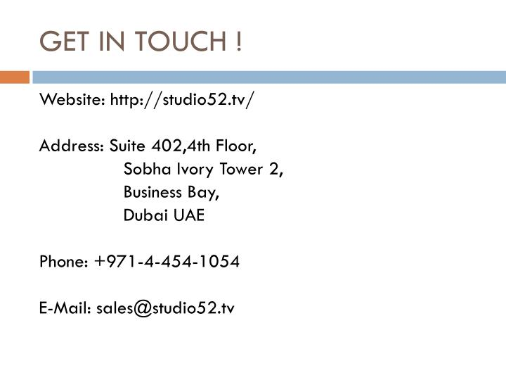 GET IN TOUCH !