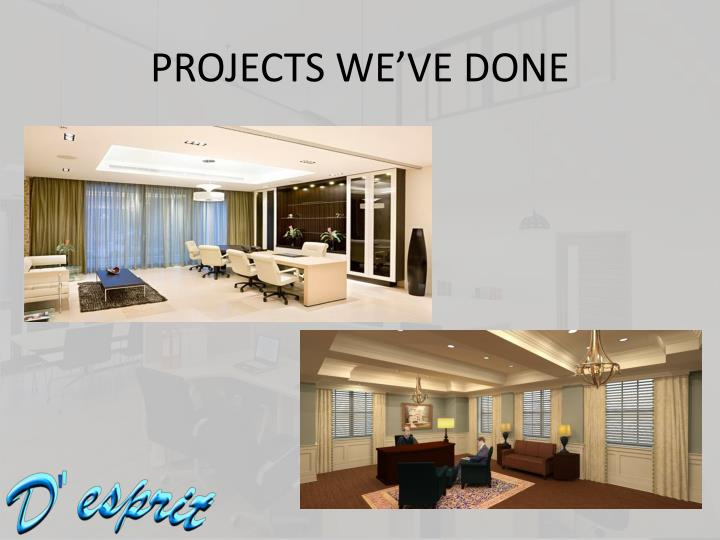 PROJECTS WE'VE DONE