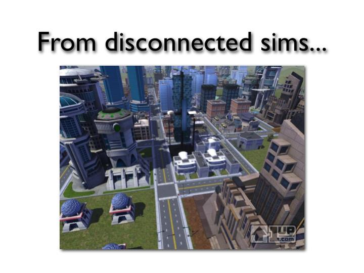 From disconnected sims...