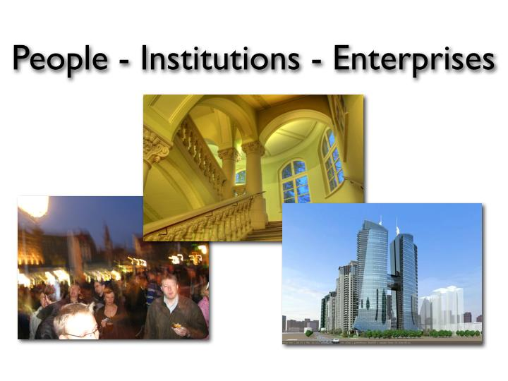 People - Institutions - Enterprises